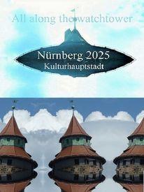 Nürnberg 2025, Ufo, Wachturm, Kulturhauptstadt