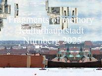 Erinnerung, Fragment, Kulturhauptstadt, Nürnberg 2025