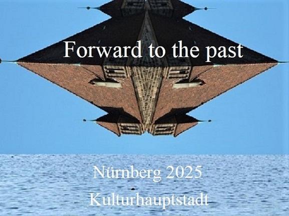 Botschaft, Kulturhauptstadt, Bewerbung, Nürnberg 2025, Vergangenheit, Zukunft