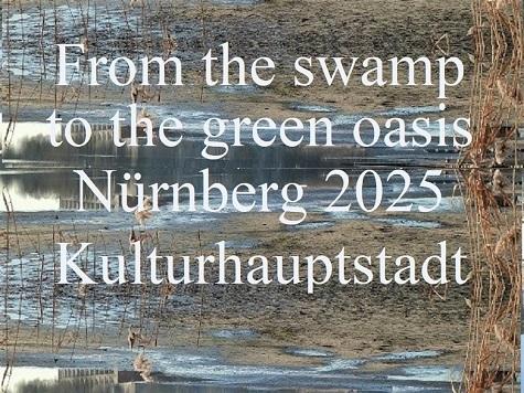 Zur oase, Kulturhauptstadt, Botschaft, Nürnberg 2025, Vom sumpf, Bewerbung