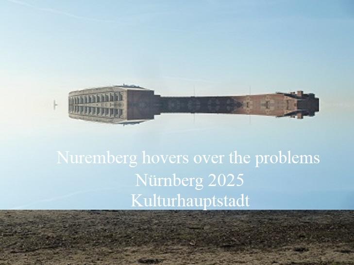 Kulturhauptstadt, Bewerbung, Nürnberg 2025, Botschaft, Über den problemen, Schweben