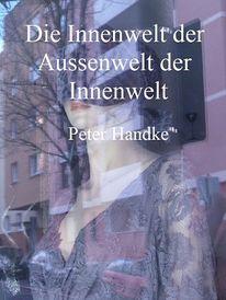 Peter handke, Illustration, Der aussenwelt, Die innenwelt