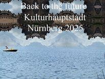 Zukunft, Vergangenheit, Kulturhauptstadt, Nürnberg 2025
