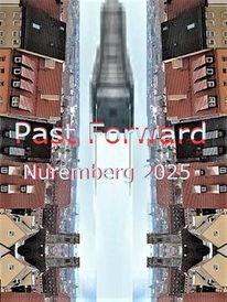 Kulturhauptstadt, Zeitreise, Botschaft, Nürnberg 2025