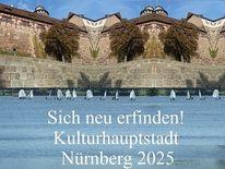 Kulturhauptstadt, Botschaft, Nürnberg 2025, Neu erfinden