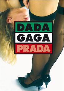 Plakatkunst, Dadaismus, Gaga, Prada