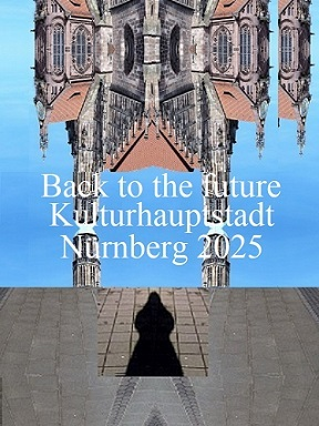 Zukunft, Bewerbung, Botschaft, Kulturhauptstadt, Vergangenheit, Nürnberg 2025