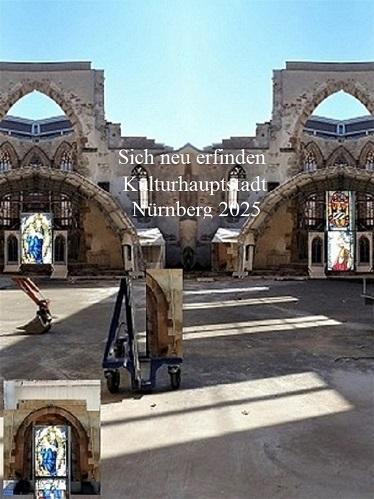 Sich neu erfinden, Bewerbung, Ruine, Kulturhauptstadt, Nürnberg 2025, Botschaft