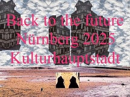 Kulturhauptstadt, Vergangenheit, Nürnberg 2025, Botschaft, Vergehen, Bewerbung