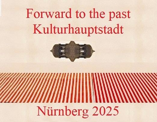 Vergangenheit, Nürnberg 2025, Zukunft, Bewerbung, Botschaft, Kulturhauptstadt