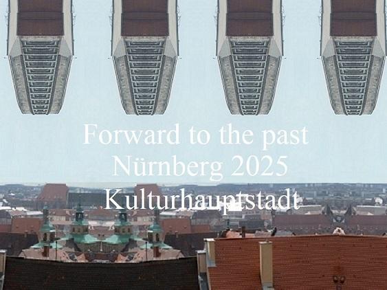 Vergangenheit, Zukunft, Bewerbung, Nürnberg 2025, Kulturhauptstadt, Botschaft