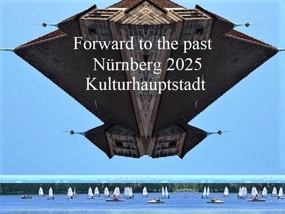 Botschaft, Nürnberg 2025, Zukunft, Vergangenheit, Bewerbung, Kulturhauptstadt
