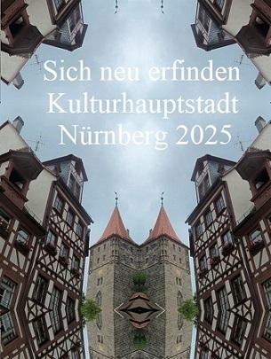 Botschaft, Kulturhauptstadt, Neu erfinden, Bewerbung, Nürnberg 2025, Architektur