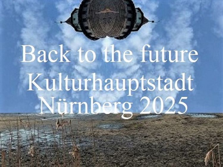 Bewerbung, Landschaft, Botschaft, Kulturhauptstadt, Vergangenheit, Nürnberg 2025